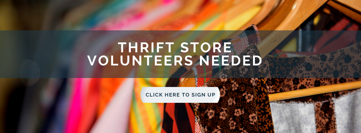 Thrift Store volunteers needed! Click here to sign up